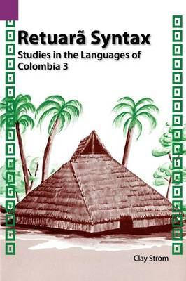 Retuara Syntax: Studies in the Languages of Colombia 3 - European History Series 112 (Paperback)