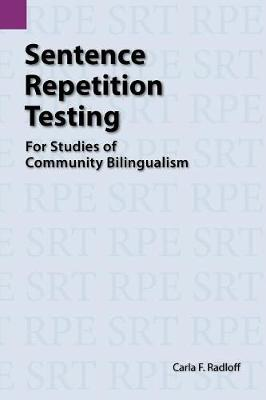 Sentence Repetition Testing for Studies of Community Bilingualism - Summer Institute of Linguistics and the University of Texas 104 (Paperback)