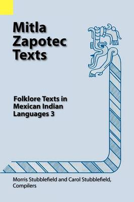 Mitla Zapotec Texts: Folklore Texts in Mexican Indian Languages 3 - Folklore Texts in Mexican Indian Languages 12 (Paperback)