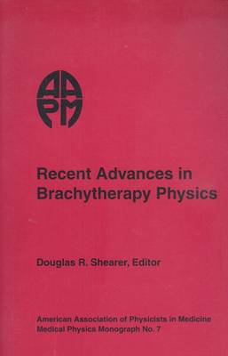 Recent Advances in Brachytherapy Physics - Medical Physics Monograph, (Hardback)