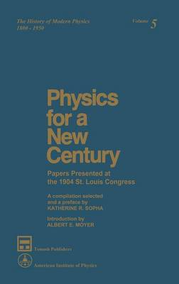 Physics for a New Century: Papers Presented at the 1904 St. Louis Congress (Hardback)
