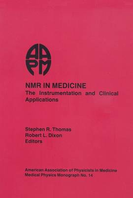 NMR in Medicine: The Instrumentation and Clinical Applications - Medical Physics Monograph, (Hardback)