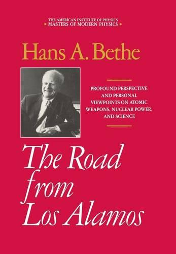 The Road from Los Alamos: Collected Essays of Hans A. Bethe - Masters of Modern Physics (Hardback)