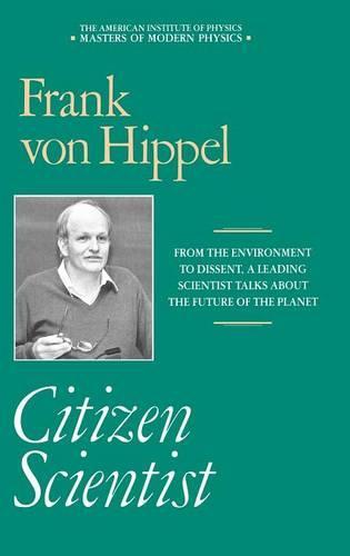 Citizen Scientist: Collected Essays of Frank von Hippel - Masters of Modern Physics (Hardback)