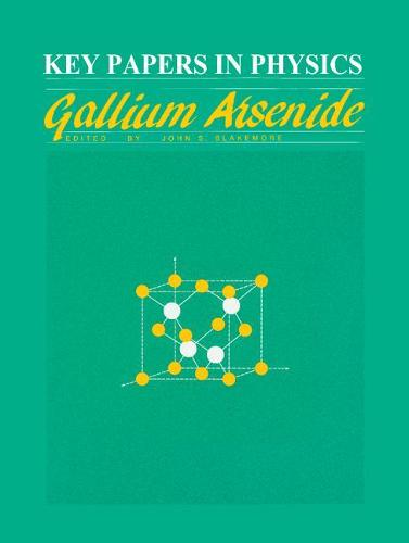GALLIUM ARSENIDE - Key Papers in Applied Physics (Hardback)