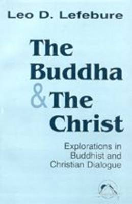 The Buddha and the Christ: Exploration in Buddhist and Christian Origins - Faith Meets Faith S. (Paperback)