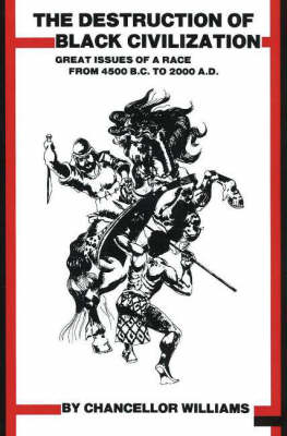 Destruction of Black Civilization: Great Issues of a Race from 4500BC to 2000AD (Paperback)