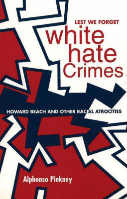 Lest We Forget, White Hate Crimes: Howard Beach and Other Racial Atrocities (Paperback)