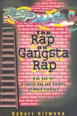 The Rap on Gangsta Rap, Who Run It?: Gangsta Rap and Visions of Black Violence (Paperback)