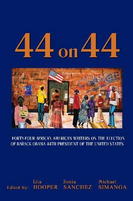 Forty-Four on 44: Forty-Four American Writers on the Election of Barack Obama 44th President of the United States (Paperback)