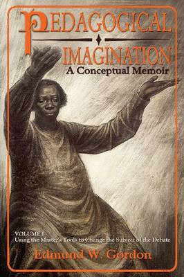 Pedagogical Imagination: Volume I: Using the Master's Tools to Change the Subject of the Debate (Paperback)