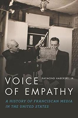 Voice of Empathy: A History of Franciscan Media in the United States (Paperback)