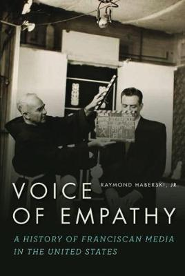 Voice of Empathy: A History of Franciscan Media in the United States (Hardback)