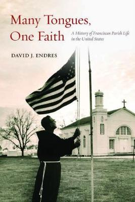 Many Tongues, One Faith: A History of Franciscan Parish Life in the United States (Hardback)