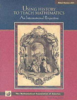 Using History to Teach Mathematics: An International Perspective - Anneli Lax New Mathematical Library 51 (Paperback)