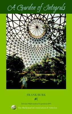A Garden of Integrals - Dolciani Mathematical Expositions No. 31 (Hardback)