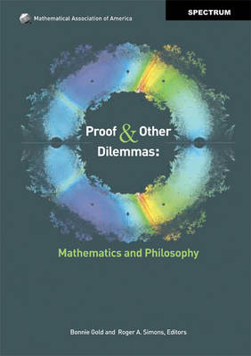Spectrum: Proof and Other Dilemmas: Mathematics and Philosophy (Hardback)