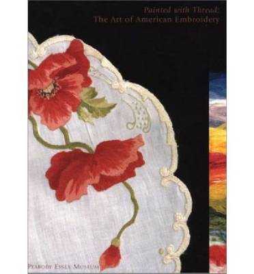 Painted with Thread: The Art of American Embroidery (Paperback)