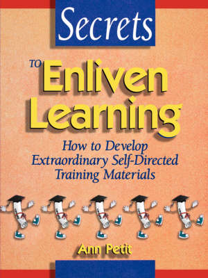 Secrets to Enliven Learning: How to Develop Extraordinary Self-Directed Training Materials (Paperback)