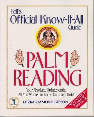 Fell's Official Know-it-all Guide: Palm Reading - Your Absolute, Quintessential, All You Wanted to Know, Complete Guide (Paperback)