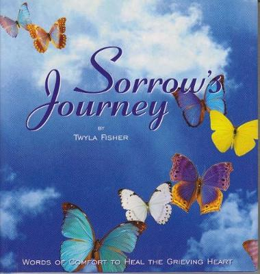 Sorrow's Journey: Words of Comfort to Heal the Grieving Heart (Hardback)