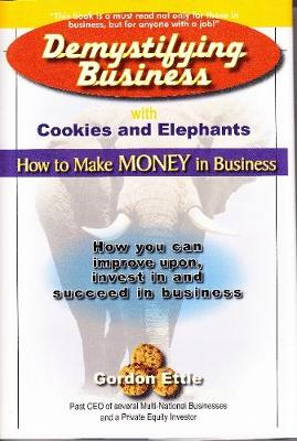 Demystifying Business with Cookies and Elephants: How to Make Money in Business (Paperback)