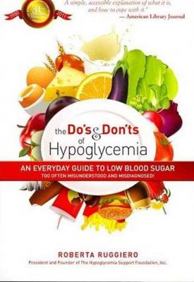 The Do's & Don'ts of Hypoglycemia: An Everyday Guide to Low Blood Sugar Too Often Misunderstood and Misdiagnosed! (Paperback)