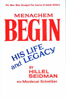 Menachem Begin: His Life and Legacy (Hardback)