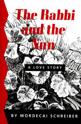 Rabbi & the Nun: A Love Story (Novel) (Hardback)