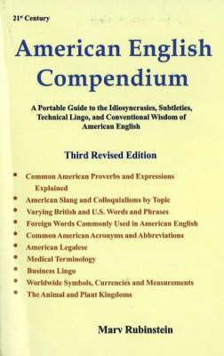 American English Compendium, 3rd Edition: A Portable Guide to the Idiosyncracies, Subtleties, Technical Lingo & Conventional Wisdom of American English (Paperback)