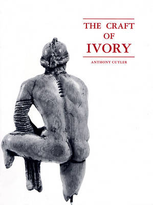 The Craft of Ivory: No. 8 - Byzantine Collection Publications (Paperback)