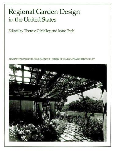 Regional Garden Design in the United States - History of Landscape Architecture Colloquium V15 (Hardback)