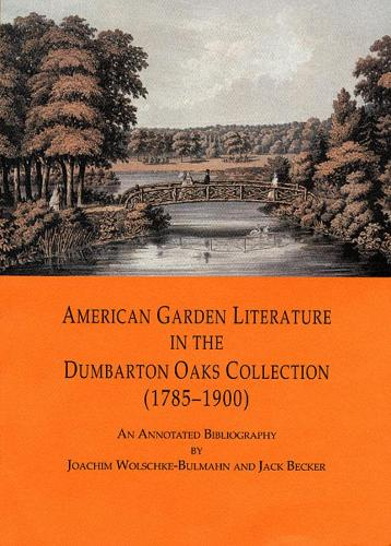 American Garden Literature in the Dumbarton Oaks - From the New England Farmer to Italian Gardens, An Annotated Bibliography (Paperback)