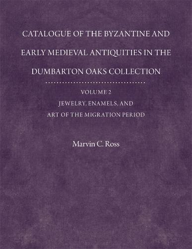 Catalogue of the Byzantine and Early Mediaeval Antiquities in the Dumbarton Oaks Collection - Jewelry, Enamels and Art of the Migration V 2 (Hardback)
