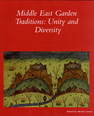 The Middle East Garden Traditions: Unity, Diversity, Questions, Methods and Resources in a Multicultural Perpsective - Dumbarton Oaks Colloquium Series in the History of Landscape Architecture (Paperback)