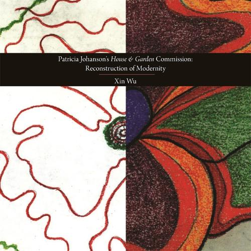 Patricia Johanson's House and Garden Commission - Re-construction of Modernity (Paperback)