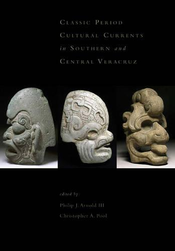 Classic-Period Cultural Currents in Southern and Central Velacruz (Hardback)