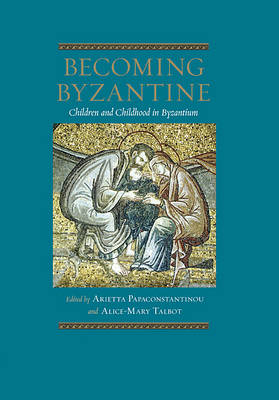 Becoming Byzantine: Children and Childhood in Byzantium (Hardback)
