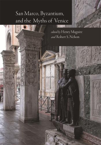 San Marco, Byzantium, and the Myths of Venice (Hardback)