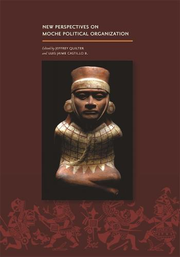 New Perspectives on Moche Political Organization (Hardback)