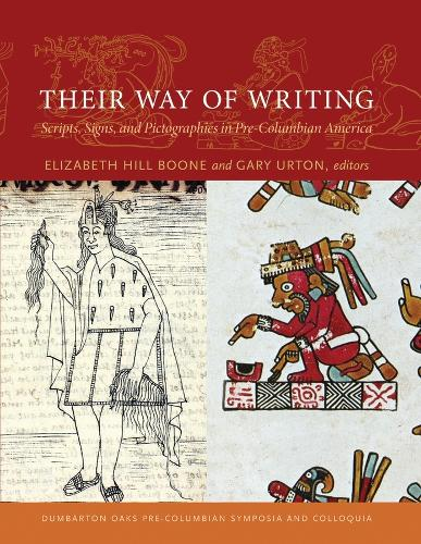 Their Way of Writing - Scripts, Signs, and Pictographies in Pre-Columbian America - Pre-Columbian Symposia and Colloquia (Hardback)