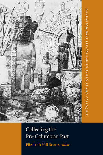 Collecting the Pre-Columbian Past (Paperback)