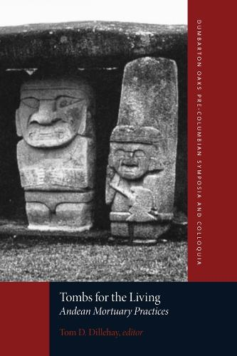 Tombs for the Living - Andean Mortuary Practices (Paperback)