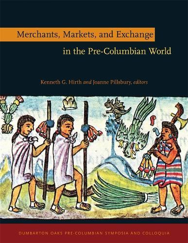 Merchants, Markets, and Exchange in the Pre-Columbian World (Hardback)