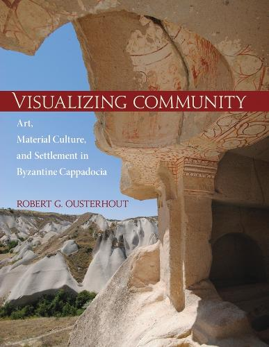 Visualizing Community - Art, Material Culture, and Settlement in Byzantine Cappadocia (Hardback)