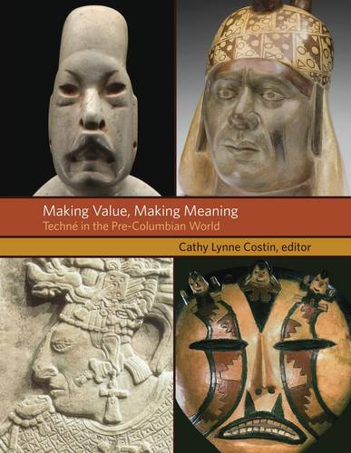 Making Value, Making Meaning - Techne in the Pre-Columbian World (Hardback)