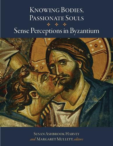 Knowing Bodies, Passionate Souls - Sense Perceptions in Byzantium (Hardback)