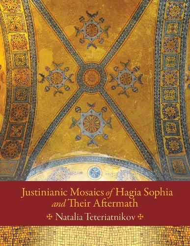 Justinianic Mosaics of Hagia Sophia and Their Aftermath (Hardback)