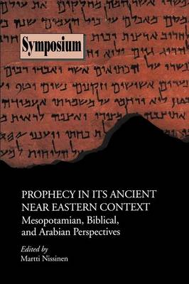 Prophecy in Its Ancient Near Eastern Context: Mesopotamian, Biblical, and Arabian Perspectives - Sbl Symposium Series 13 (Paperback)