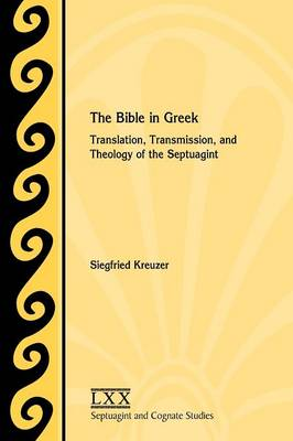 The Bible in Greek: Translation, Transmission, and Theology of the Septuagint (Paperback)